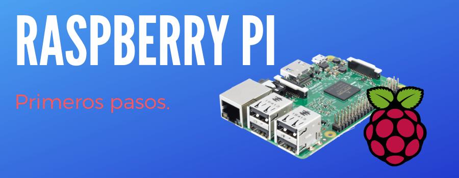 Raspberry Pi: Introducción y primeros pasos